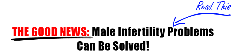 Male Infertility Problems Can Be Solved!